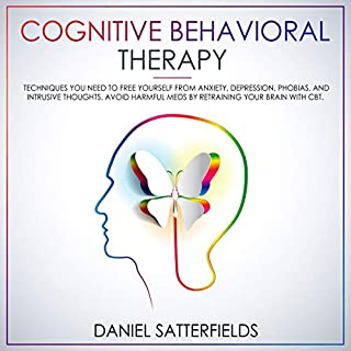 Cognitive Behavioral Therapy: Techniques You Need to Free Yourself from Anxiety, Depression, Phobias, and Intrusive Thoughts. Avoid Harmful Meds by Retraining Your Brain with CBT audiobook cover art