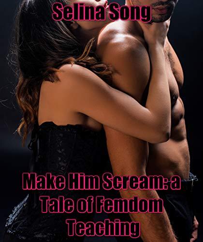 Make Him Scream: a Tale of Femdom Teaching