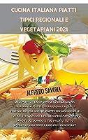 Cucina Italiana Piatti Tipici Regionali E Vegetariani 2021: L'ultimo ricettario completo sulla cucina italiana dai piatti tipici regionali a quelli vegetariani una serie di ricette per arricchire le tue abilità culinarie e perdere peso mangiando sano e co