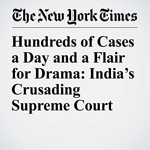 Hundreds of Cases a Day and a Flair for Drama: India's Crusading Supreme Court copertina