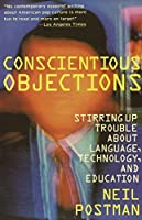 Conscientious Objections: Stirring Up Trouble About Language, Technology and Education by Neil Postman(1992-03-03)