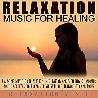 Relaxation Music for Healing: Calming Music for Relaxation, Meditation and Sleeping to Empower You to Achieve Deeper Levels of Stress Relief, Tranquility and Focus                   By:                                                                                                                                 Relaxation Music                               Narrated by:                                                                                                                                 Relaxation Music                      Length: 1 hr and 55 mins     1 rating     Overall 2.0