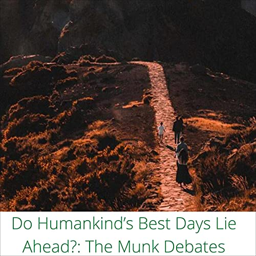 Do Humankind's Best Days Lie Ahead?: The Munk Debates cover art
