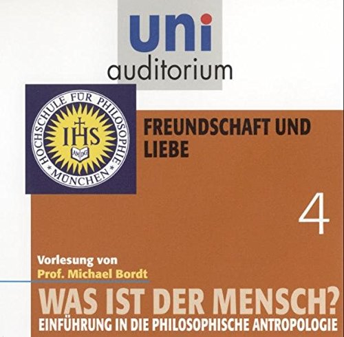 uni auditorium: Was ist der Mensch?, Teil 4, Freundschaft und Liebe (Länge: ca. 55 Min.) (uni auditorium - Audio)