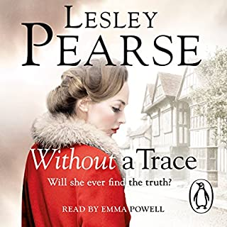 Without a Trace                   By:                                                                                                                                 Lesley Pearse                               Narrated by:                                                                                                                                 Emma Powell                      Length: 12 hrs and 12 mins     30 ratings     Overall 4.5