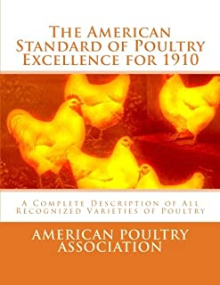 The American Standard of Poultry Excellence for 1910: A Complete Description of All Recognized Varieties of Poultry