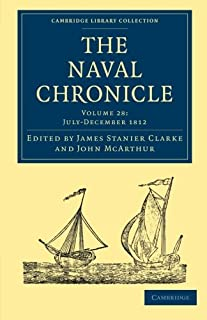 The Naval Chronicle: Volume 28, July–December 1812: Containing a General and Biographical History of the Royal Navy of the...