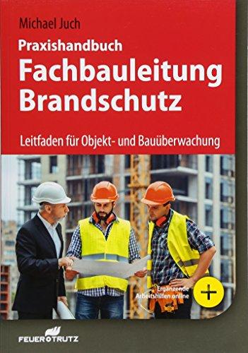 Praxishandbuch Fachbauleitung Brandschutz: Leitfaden für Objekt- und Bauüberwachung