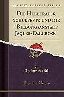 """Die Hellerauer Schulfeste Und Die """"bildungsanstalt Jaques-Dalcroze"""" (Classic Reprint)"""