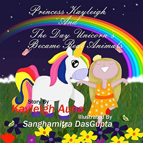 Princess Kayleigh: The Day Unicorns Became Real Animals (English Edition)