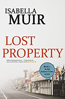 Lost Property: A Sussex crime story of shocking wartime secrets and romance (A Janie Juke mystery Book 2) by [Isabella Muir]