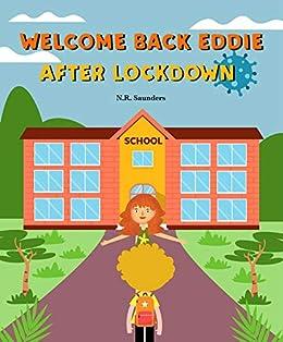Welcome Back Eddie After Lockdown (The Eddie Series) eBook: Saunders, Nikki: Amazon.co.uk: Kindle Store