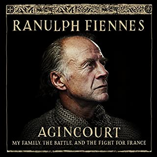 Agincourt     My Family, the Battle and the Fight for France              By:                                                                                                                                 Ranulph Fiennes                               Narrated by:                                                                                                                                 Ranulph Fiennes                      Length: 10 hrs and 21 mins     7 ratings     Overall 3.6