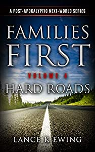 Families First: A Post Apocalyptic Next-World Series Volume 4 Hard Roads