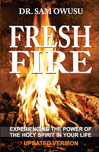 Fresh Fire: Experiencing the Power of the Holy Spirit in Your Life (English Edition)