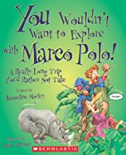 You Wouldn't Want to Explore with Marco Polo! (You Wouldn't Want to…: History of the World)