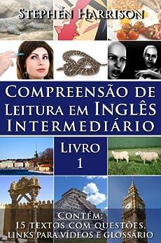 Compreensão de Leitura em Inglês Intermediário – Livro 1 (COM ÁUDIO) (English Edition) por [Stephen Harrison]