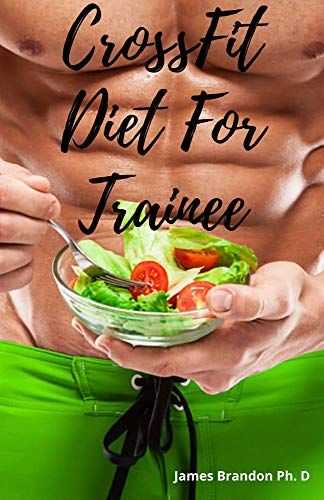 CrossFit Diet For Trainee: Simple and Wholesome meal To Cook Grab for Building The Ultimate Body (English Edition)