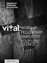 Vital: Worship, Fellowship, Simplicity, Solitude and Silence