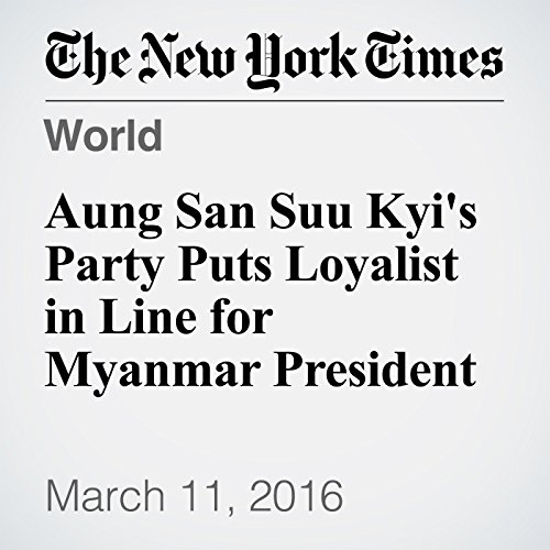 Aung San Suu Kyi's Party Puts Loyalist in Line for Myanmar President audiobook cover art