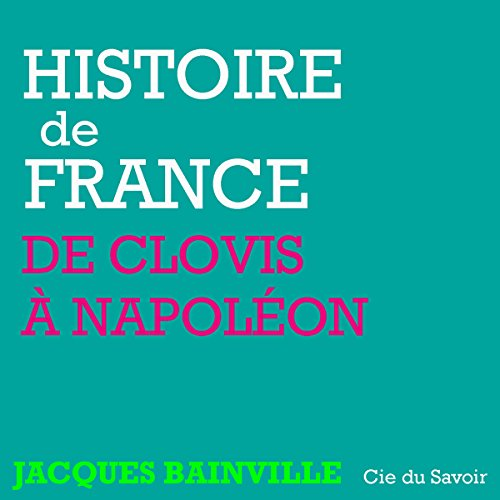 Histoire de France, de Clovis à Napoléon                   By:                                                                                                                                 Jacques Bainville                               Narrated by:                                                                                                                                 Philippe Colin                      Length: 9 hrs and 6 mins     4 ratings     Overall 3.8