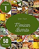 Oh! Top 50 Mexican Burrito Recipes Volume 1: A Mexican Burrito Cookbook from the Heart! (English Edition)