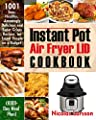 Instant Pot Air Fryer Lid Cookbook: 1001 Easy, Healthy, Amazingly Delicious And Super Crispy Recipes For Smart People On A Budget (1000-Day Meal Plan)