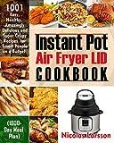 Instant Pot Air Fryer Lid Cookbook: 1001 Easy, Healthy, Amazingly Delicious And Super Cris...