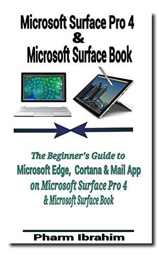 Microsoft Surface Pro 4 & Microsoft Surface Book: The Beginner's Guide to Microsoft Edge, Cortana & Mail App on Microsoft Surface Pro 4 & Microsoft Surface Book (English Edition)