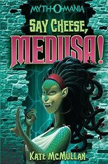 Say Cheese, Medusa! (Myth-O-Mania Book 3)