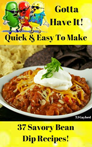 Gotta Have It Quick & Easy To Make 37 Savory Bean Dip Recipes! (English Edition)
