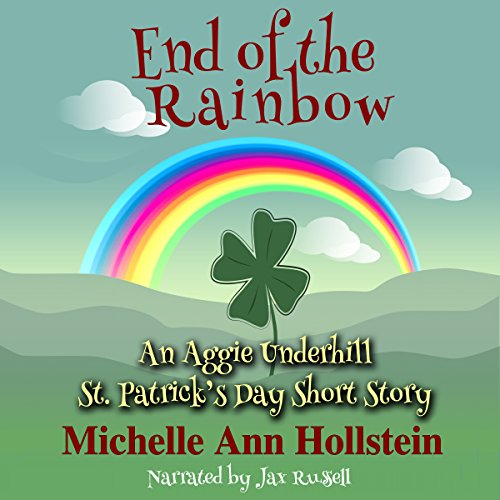 End of the Rainbow: An Aggie Underhill St. Patrick's Day Short Story audiobook cover art