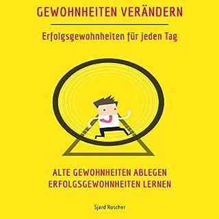 Gewohnheiten Verändern - Erfolgsgewohnheiten für jeden Tag                   Autor:                                                                                                                                 Sjard Roscher                               Sprecher:                                                                                                                                 Markus Meuter                      Spieldauer: 1 Std. und 12 Min.     29 Bewertungen     Gesamt 4,5