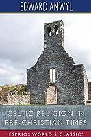 Celtic Religion in Pre-Christian Times (Esprios Classics)