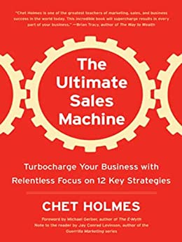 The Ultimate Sales Machine: Turbocharge Your Business with Relentless Focus on 12 Key Strategies by [Chet Holmes, Michael Gerber]