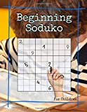 Beginning Soduko For Children: Super Easy Suduko, Soduku Book Skill, Sodoku Puzzle Books Expert of Logic, The great book of mind teasers and mind puzzles, brain workout quiz book