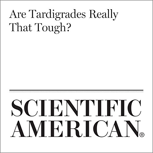 Are Tardigrades Really That Tough? audiobook cover art