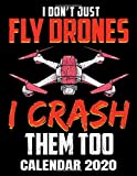 I Don't Just Fly Drones I Crash Them Too Calendar 2020: Funny Drone Calendar - Appointment Planner And Organizer Journal Notebook - Weekly - Monthly - Yearly