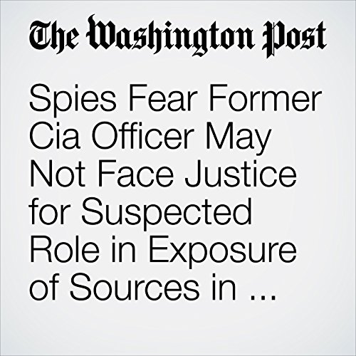 Spies Fear Former Cia Officer May Not Face Justice for Suspected Role in Exposure of Sources in China copertina