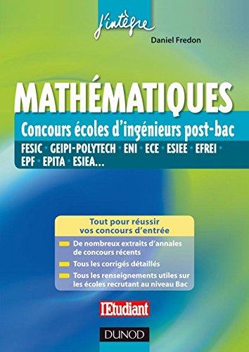 Mathématiques aux concours ingénieur post-Bac : FESIC, GEIPI-Polytech, ENI, ECE, ESIEE, EFREI, EPF, EPITA, ESIEA... (2 - Concours post-bac t. 1)