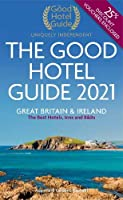 The Good Hotel Guide 2021: Great Britain and Ireland