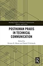 Posthuman Praxis in Technical Communication (Routledge Studies in Technical Communication, Rhetoric, and Culture)