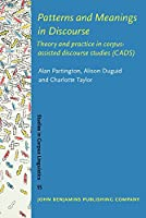 Patterns and Meanings in Discourse: Theory and Practice in Corpus-assisted Discourse Studies (Studies in Corpus Linguistics)