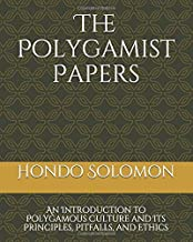 The Polygamist Papers: An Introduction to Polygamous Culture and Its Principles, Pitfalls, and Ethics
