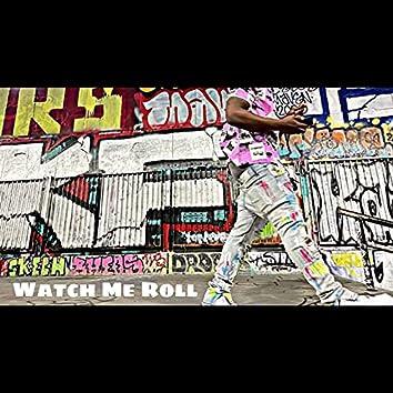 Watch Me Roll