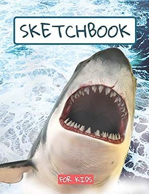 Sketchbook For Kids: SHARK DRAWING PAD large sketch book, sketch paper, drawing , writing , doodling   childrens shark sketch book