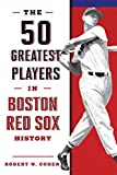 The 50 Greatest Players in Boston Red Sox History, 2nd Edition