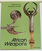 AFRICAN WEAPONS Knives - Daggers - Swords - Axes - Throwing Knives de Fischer Werner & Zirngibl Manfred