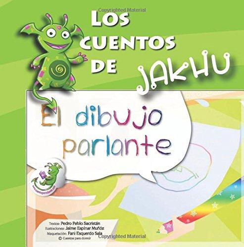 El dibujo parlante: cuento ilustrado con actividades e ideas para trabajar la constancia: Volume 5 (Los cuentos de Jakhu)