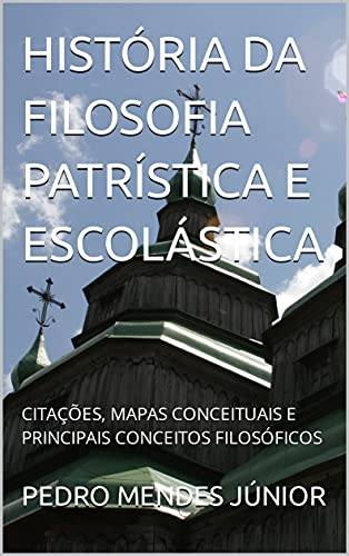 HISTÓRIA DA FILOSOFIA PATRÍSTICA E ESCOLÁSTICA: CITAÇÕES, MAPAS CONCEITUAIS E PRINCIPAIS CONCEITOS FILOSÓFICOS